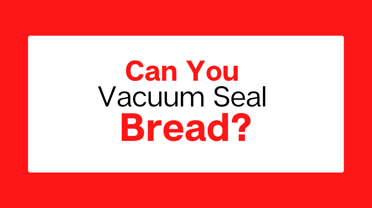Can-You-Vacuum-Seal-Bread