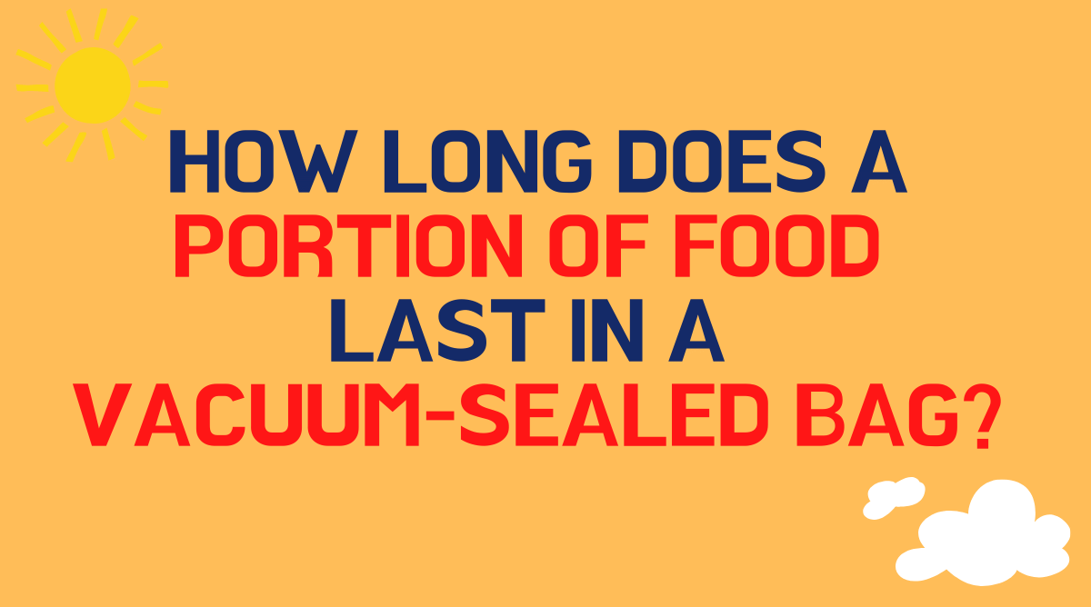 How long does a portion of food last in a vacuum sealed bag
